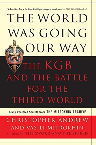 The World Was Going Our Way: The KGB and the Battle for the the Third World - Newly Revealed Secrets from the Mitrokhin Archive
