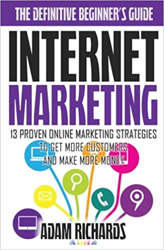 Internet Marketing: The Definitive Beginners Guide: 13 Proven Online Marketing Strategies To Get More Customers And Make More Money: Amazon.es: Mr Adam ...
