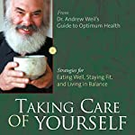 Taking Care of Yourself: Strategies for Eating Well, Staying Fit, and Living in Balance | Andrew Weil