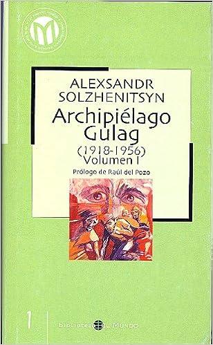 ARCHIPIELAGO GULAG 1918-1956 VOLUMEN I Prologo de Raul del Pozo ...