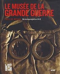 Le Musée de la Grande Guerre - Pays de Meaux : Un nouveau regard sur 14/18 par Marc Ferro