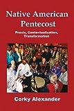 Native American Pentecost, Corky Alexander, 1935931245