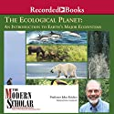 The Modern Scholar: Ecological Planet: An Introduction to Earth's Major Ecosystems Lecture by John Kricher Narrated by John Kricher