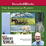 Ecological Planet - An Introduction to Earth's Major Ecosystems: The Modern Scholar | Professor John Kricher