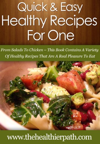 Healthy Recipes For One From Salads To Chicken This Book Contains A