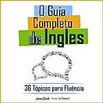 O Guia Completo de Ingles: 36 Tópicos para Fluência [The Complete Guide to English: 36 Topics for Fluency] | Jenny Smith