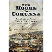 With Moore to Corunna: The Diary of Ensign Charles Paget, Fifty-Second Foot