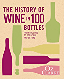 The History of Wine in 100 Bottles: From Bacchus to Bordeaux and Beyond
