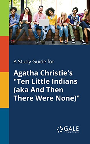 """A Study Guide for Agatha Christie's """"Ten Little Indians (aka And Then There Were None)"""" (Novels for Students)"""