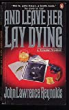 And Leave Her Lay Dying, John L. Reynolds, 0140122982