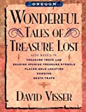 Oregon Wonderful Tales of Treasure Lost, David Visser, 1463595727