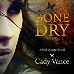 Bone Dry: A Soul Shamans Novel, Volume 1 | Cady Vance