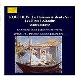 Koechlin: Le Buisson Ardent / Sur Les Flots Lointains / Au Loin