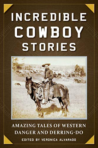 Incredible Cowboy Stories: Amazing Tales of Western Danger and Derring-Do ()