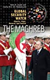 img - for Global Security Watch The Maghreb: Algeria, Libya, Morocco, and Tunisia (Praeger Security International) book / textbook / text book