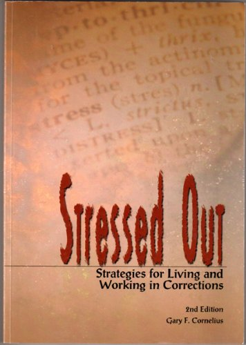 Stressed Out: Strategies For Living And Working With Stress In Corrections