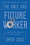 img - for The Once and Future Worker: A Vision for the Renewal of Work in America book / textbook / text book