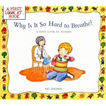 Why Is It So Hard to Breathe?: A First Look at...Asthma