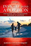 Insight into Adoption : Uncovering and Understanding the Heart of Adoption, Blomquist, Barbara Taylor, 0398078467