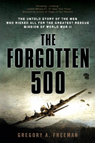 The Forgotten 500: The Untold Story of the Men Who Risked All for the Greatest Rescue Mission of World War II: The Untold Story of the Men Who Risked All ... the GreatestRescue Mission of World War II (Best War Fiction Novels Of All Time)
