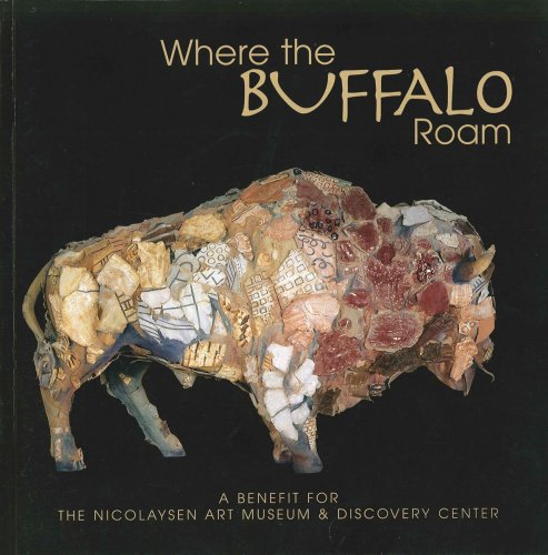 Download Where the Buffalo Roam: 2003, Casper, Wyoming: A Benefit for the Nicolaysen Art Museum & Discovery Center pdf
