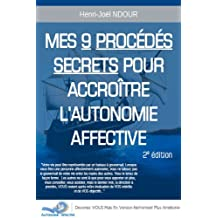 Mes 9 Procédés Secrets Pour Accroître l'Autonomie Affective (2ième Édition) (French Edition)