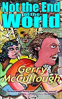 Not the End of the World: A comic fantasy novel, set on earth in the not too distant future by [McCullough, Gerry]