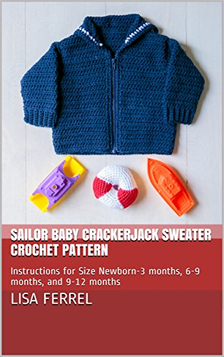 [Sailor Baby Crackerjack Sweater Crochet Pattern: Instructions for Size Newborn-3 months, 6-9 months, and 9-12] (Cracker Jack Sailor Costume)