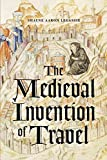 "Shayne Legassie, ""The Medieval Invention of Travel"" (U Chicago Press, 2017)"