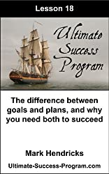 The Difference Between Goals And Plans, And Why You Need Both To Succeed (Ultimate Success Program Book 18)
