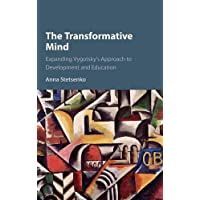 The Transformative Mind: Expanding Vygotsky's Approach to Development and Education