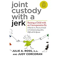 Joint Custody with a Jerk: Raising a Child with an Uncooperative Ex- A Hands-on,...