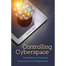 Controlling Cyberspace: The Politics of Internet Governance and Regulation