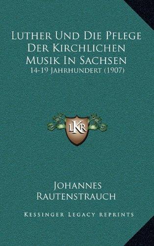 Luther Und Die Pflege Der Kirchlichen Musik In Sachsen: 14-19 Jahrhundert (1907) (German Edition) pdf