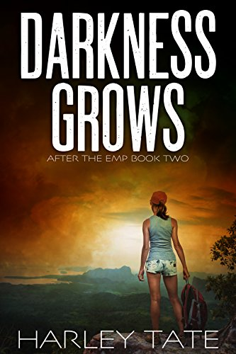 Darkness Grows: A Post-Apocalyptic Survival Thriller (After the EMP Book 2) by [Tate, Harley]