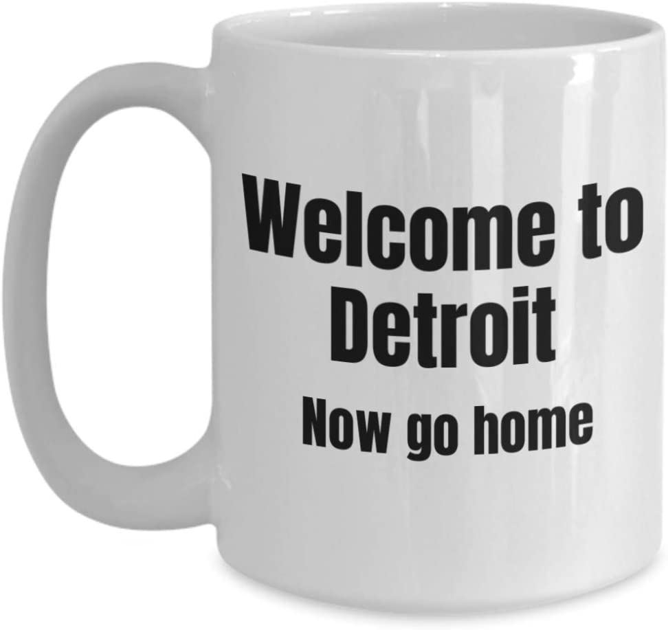 Funny Coffee Tea Mug Cup for Detroit Michiganian Michigan welcome to now go home