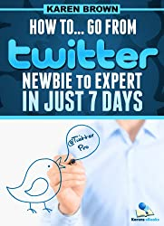 How to... go from Twitter newbie to expert in just 7 days (English Edition)