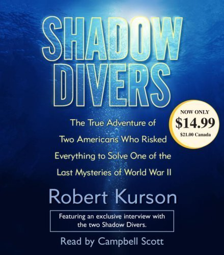 By Robert Kurson: Shadow Divers: The True Adventure of Two Americans Who RIsked Everything to Solve One of the Last Mysteries of World War II [Audiobook]