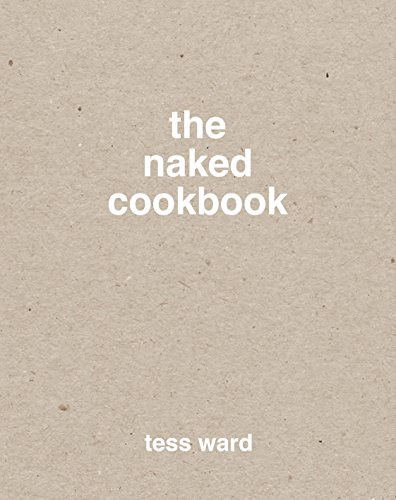 The Naked Cookbook by [Ward, Tess]