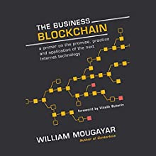 The Business Blockchain: Promise, Practice, and Application of the Next Internet Technology Audiobook by Vitalik Buterin, William Mougayar Narrated by Christopher Grove