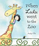 When Lulu Went to the Zoo, Andy Ellis, 0761354999