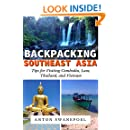 Backpacking SouthEast Asia: Tips for Visiting Cambodia, Laos, Thailand and Vietnam (Travel Tips Book 4)