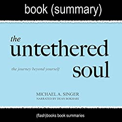Summary of The Untethered Soul by Michael A. Singer: The Journey Beyond Yourself
