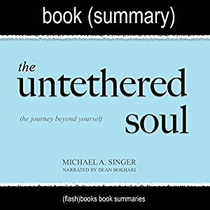 Summary of The Untethered Soul by Michael A. Singer: The Journey Beyond Yourself Audiobook