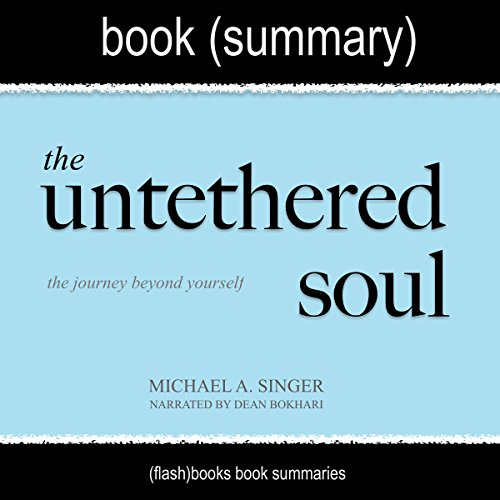 Summary of The Untethered Soul by Michael A. Singer: The Journey Beyond Yourself: Spirituality Book Summaries