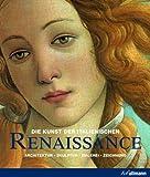 Die Kunst der italienischen Renaissance: Architektur, Skulptur, Malerei, Zeichnung