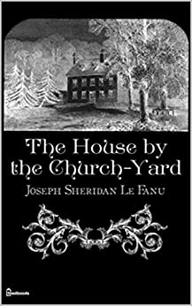 The House by the Church-Yard by [Le Fanu, Joseph Sheridan]