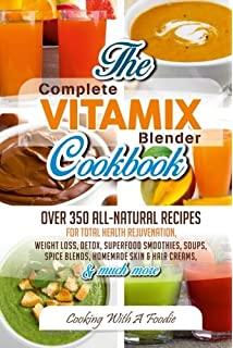 The vitamix cookbook over 200 delicious whole food recipes to make complete vitamix blender cookbook over 350 all natural recipes for total health rejuvenation forumfinder Choice Image
