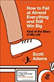 How to Fail at Almost Everything and Still Win Big, Scott Adams, 1591846919