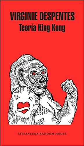 Teoría King Kong (Literatura Random House): Amazon.es: Despentes, Virginie: Libros